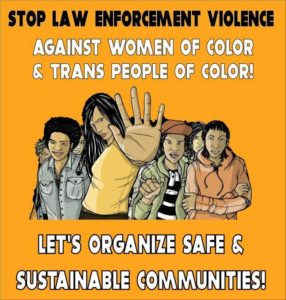 "A poster reading, ""Stop law enforcement violence against women of color & trans people of color! Let's organize safe & sustainable communities!"""